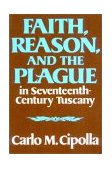 Faith, Reason, and the Plague in Seventeenth-Century Tuscany 1st 1981 Reprint  9780393000450 Front Cover