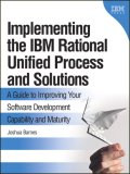 Implementing the IBM Rational Unified Process and Solutions A Guide to Improving Your Software Development Capability and Maturity 2007 9780321369451 Front Cover