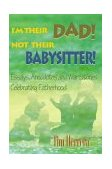 I'm Their Dad! Not Their Babysitter! Essays, Anecdotes and War Stories Celebrating Fatherhood 2000 9780595092451 Front Cover