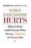 When Friendship Hurts How to Deal with Friends Who Betray, Abandon, or Wound You 2002 9780743211451 Front Cover
