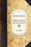 Melish's Travels Through the United States of America, in the Years 1806 and 1807, and 1809, 1810, and 1811 2007 9781429000451 Front Cover