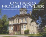 Ontario House Styles The Distinctive Architecture of the Province's 18th and 19th Century Homes 2004 9781550288452 Front Cover