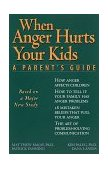 When Anger Hurts Your Kids A Parent's Guide 1996 9781572240452 Front Cover