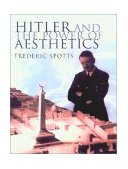 Hitler and the Power of Aesthetics 2003 9781585673452 Front Cover