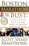 Boston Marathon or Bust A Proven Step-By-Step Program That Helps You Achieve Your Life, Sports, and Business Goals in Record Time 2007 9781600372452 Front Cover