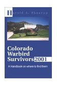 Colorado Warbird Survivors 2001 A Handbook on Where to Find Them 2001 9780595168453 Front Cover