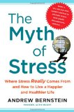Myth of Stress Where Stress Really Comes from and How to Live a Happier and Healthier Life 2010 9781439159453 Front Cover