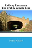 Railway Remnants: the Crab and Winkle Line 2013 9781490507453 Front Cover