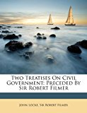 Two Treatises on Civil Government Preceded by Sir Robert Filmer 2012 9781286730454 Front Cover