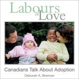 Labours of Love Canadians Talk about Adoption 2008 9781550028454 Front Cover