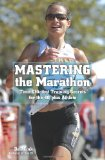 Mastering the Marathon Time-Efficient Training Secrets for the 40-Plus Athlete 2010 9781599219455 Front Cover