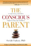 Conscious Parent Transforming Ourselves, Empowering Our Children 1st 2010 9781897238455 Front Cover