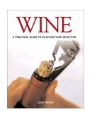 Wine A Practical Guide to Enjoying Your Selection 2006 9780789207456 Front Cover
