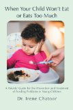 When Your Child Won't Eat or Eats Too Much: A Parents' Guide for the Prevention and Treatment of Feeding Problems in Young Children 2012 9781475912456 Front Cover