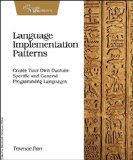 Language Implementation Patterns Create Your Own Domain-Specific and General Programming Languages 1st 2010 9781934356456 Front Cover