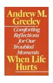 When Life Hurts Comforting Reflections for Our Troubled Moments 1989 9780385264457 Front Cover