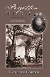 Forgotten Hero A Memoir 2012 9781469190457 Front Cover