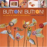 Button! Button! 50 Cute and Crafty Projects 2008 9781600591457 Front Cover