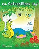 Can Caterpillars Fly 2013 9781628382457 Front Cover
