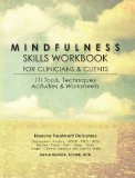 Mindfulness Skills Workbook for Clinicians and Clients 111 Tools, Techniques, Activities and Worksheets