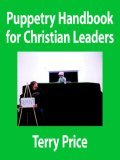 Puppetry Handbook for Christian Leaders 2006 9781425926458 Front Cover