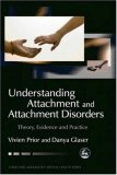 Understanding Attachment and Attachment Disorders Theory, Evidence and Practice 1st 2006 9781843102458 Front Cover