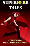 SuperHERo Tales A Collection of Female Superhero Stories (Expanded Edition) 2013 9781494312459 Front Cover