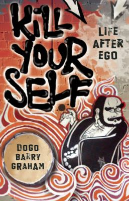 Kill Your Self Life after Ego 2009 9781577316459 Front Cover