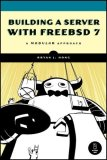 Building a Server with FreeBSD 7 A Modular Approach 2nd 2008 9781593271459 Front Cover