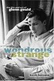 Wondrous Strange The Life and Art of Glenn Gould 2005 9780195182460 Front Cover