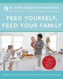 Feed Yourself, Feed Your Family Good Nutrition and Healthy Cooking for New Moms and Growing Families 2012 9780345518460 Front Cover
