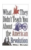 What They Didn't Teach You about the American Revolution 2001 9780891417460 Front Cover