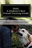 DOG a Diabetic's Best Friend Training Guide Train Your Own Diabetic and Glycemic Alert Dog 2013 9781475223460 Front Cover