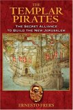 Templar Pirates The Secret Alliance to Build the New Jerusalem 2007 9781594771460 Front Cover