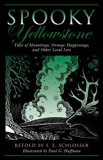 Spooky Yellowstone Tales of Hauntings, Strange Happenings, and Other Local Lore 2013 9780762781461 Front Cover