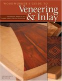 Woodworker's Guide to Veneering and Inlay Techniques, Projects and Expert Advice for Fine Furniture 2008 9781565233461 Front Cover