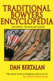 Traditional Bowyers Encyclopedia The Bowhunting and Bowmaking World of the Nation's Top Crafters of Longbows and Recurves 2nd 2007 Revised  9781602390461 Front Cover