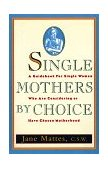 Single Mothers by Choice A Guidebook for Single Women Who Are Considering or Have Chosen Motherhood 1994 9780812922462 Front Cover