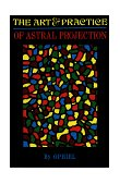 Art and Practice of Astral Projection 1974 9780877282464 Front Cover
