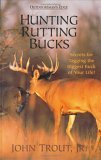 Hunting Rutting Bucks : Secrets for Tagging the Biggest Buck of Your Life! 2004 9780972280464 Front Cover