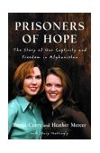 Prisoners of Hope The Story of Our Captivity and Freedom in Afghanistan 2003 9781578566464 Front Cover
