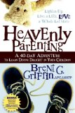 Heavenly Parenting A 40-Day Adventure to Learn Divine Delight in Your Children 2006 9781933596464 Front Cover