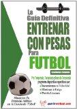 Gu�a Definitiva Entrenar con Pesas para F�tbol 2013 9781619842465 Front Cover