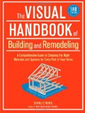 Visual Handbook of Building and Remodeling A Comprehensive Guide to Choosing the Right Materials and Systems for Every Part of Your Home 3rd 2009 9781600852466 Front Cover