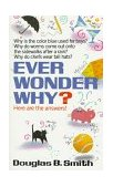 Ever Wonder Why? Here Are the Answers! 1991 9780449147467 Front Cover