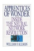 Apprentices of Wonder Inside the Neural Network Revolution 1990 9780553349467 Front Cover