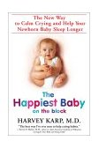 Happiest Baby on the Block The New Way to Calm Crying and Help Your Newborn Baby Sleep Longer 1st 2003 9780553381467 Front Cover