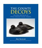 County Decoys The Fine Old Decoys of Prince Edward County, Ontario 2004 9781550464467 Front Cover