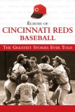 Echoes of Cincinnati Reds Baseball The Greatest Stories Ever Told 2007 9781572439467 Front Cover