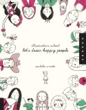 Illustration School: Let's Draw Happy People 2010 9781592536467 Front Cover